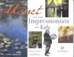 Monet and the Impressionists for Kids: Their Lives and Ideas, 21 Activities (Paperback)