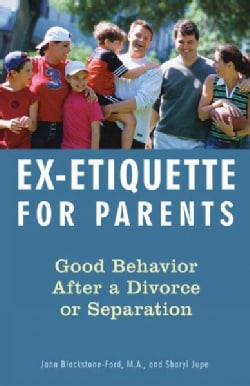 Ex-etiquette for Parents: Good Behavior After a Divorce Or Separation (Paperback)