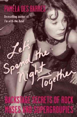 Let's Spend the Night Together: Backstage Secrets of Rock Muses and Supergroupies (Paperback)