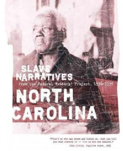 North Carolina Slave Narratives: A Folk History of Slavery in North Carolina from Interviews With Former Slaves (Paperback)