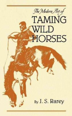 The Modern Art of Taming Wild Horses (Paperback)