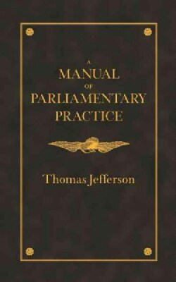 A Manual of Parliamentary Practice: For the Use of the Senate of the United States (Paperback)