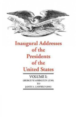 Inaugural Addresses of the Presidents of the United States: George Washington (1789) to James A. Garfield (1881) (Paperback)
