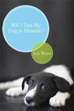 Will I See My Dog in Heaven?: God's Saving Love for the Whole Family of Creation (Paperback)