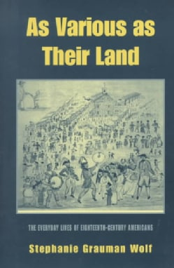 As Various As Their Land: The Everyday Lives of Eighteenth-Century Americans (Paperback)