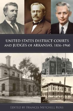 United States District Courts and Judges of Arkansas 1836-1960 (Hardcover)