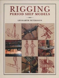Rigging Period Ship Models: A Step-By-Step Guide to the Intricacies of the Square-Rig (Hardcover)