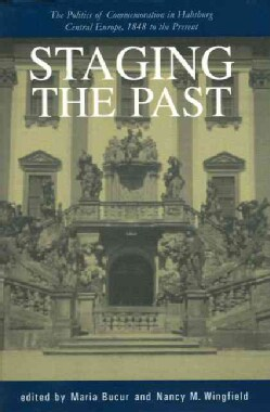 Staging the Past: The Politics of Commemoration in Habsburg Central Europe, 1848 to the Present (Paperback)