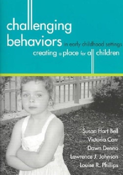 Challenging Behaviors in Early Childhood Settings: Creating a Place for All Children (Paperback)