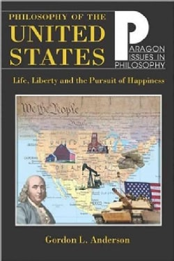Philosophy Of The United States: Life, Liberty, and the Pursuit of Happiness (Paperback)