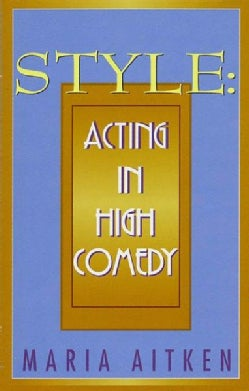 Style: Acting in High Comedy (Paperback)