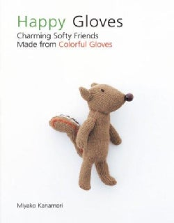 Happy Gloves: Charming Softy Friends Made from Colorful Gloves (Paperback)