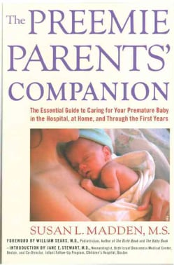 The Preemie Parents' Companion: The Essential Guide to Caring for Your Premature Baby in the Hospital, at Home, a... (Paperback)