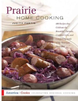 Prairie Home Cooking: 400 Recipes That Celebrate the Bountiful Harvests, Creative Cooks, and Comforting Foods of ... (Paperback)