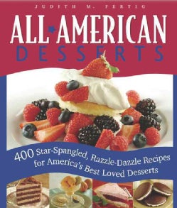All American Desserts: 400 Star-Spangled, Razzle-Dazzle Recipes for America's Best Loved Desserts (Paperback)