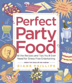 Perfect Party Food: All The Recipes And Tips You'll Ever Need For Stress-free Entertaining From The Diva Of Do-ahead (Paperback)