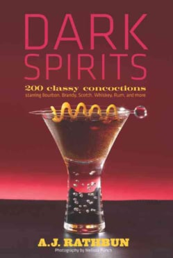 Dark Spirits: 200 Classy Concoctions Starring Bourbon, Brandy, Scotch, Whiskey, Rum and More (Hardcover)