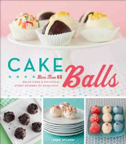 Cake Balls: More Than 60 Delectable & Whimsical Sweet Spheres of Goodness (Hardcover)