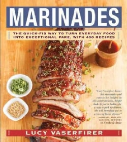 Marinades: The Quick-Fix Way to Turn Everyday Food into Exceptional Fare, With 400 Recipes (Paperback)