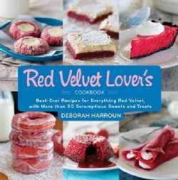 The Red Velvet Lover's Cookbook: Best-ever Versions for Everything Red Velvet, with More than 50 Scrumptious Swee... (Hardcover)
