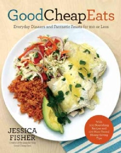 Good Cheap Eats: Everyday Dinners and Fantastic Feasts for $10 or Less (Paperback)