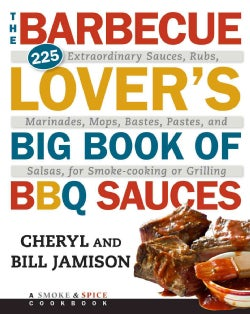 The Barbecue Lover's Big Book of BBQ Sauces: 225 Extraordinary Sauces, Rubs, Marinades, Mops, Bastes, Pastes, and... (Paperback)