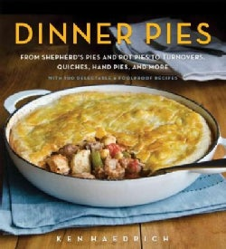 Dinner Pies: From Shephard's Pies and Pot Pies, to Turnovers, Quiches, Hand Pies, and More, With 100 Delectable &... (Hardcover)