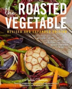 The Roasted Vegetable: How to Roast Everything from Artichokes to Zucchini, For Big, Bold Flavors in Pasta, Pizza... (Paperback)