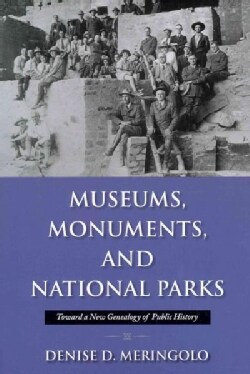 Museums, Monuments, and National Parks: Toward a New Genealogy of Public History (Paperback)
