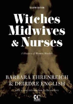 Witches, Midwives, & Nurses: A History of Women Healers (Paperback)