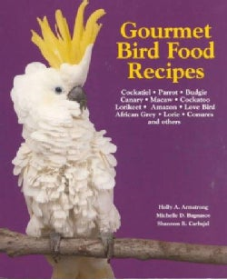Gourmet Bird Food Recipes: For Your Cockatiel, Parrot, and Other Avian Companions (Paperback)