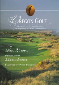 Oregon Golf: The Oregon Coast, Southern Oregon, Portland & Environs, Central Oregon (Hardcover)