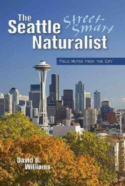 The Seattle Street-smart Naturalist: Field Notes From Seattle (Paperback)