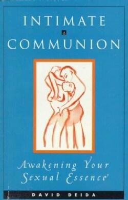 Intimate Communion: Awakening Your Sexual Essence (Paperback)