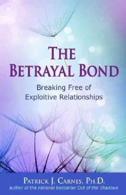 The Betrayal Bond: Breaking Free of Exploitive Relationships (Paperback)