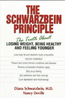 The Schwarzbein Principle: The Truth About Losing Weight, Being Healthy, and Feeling Younger (Paperback)