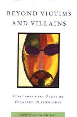Beyond Victims And Villains: Contemporary Plays By Disabled Playwrights (Paperback)