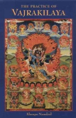 The Practice of Vajrakilaya: Oral Teachings (Paperback)