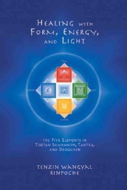 Healing With Form, Energy and Light: The Five Elements in Tibetan Shamanism, Tantra, and Dzogchen (Paperback)