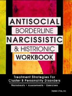 Antisocial, Borderline, Narcissistic and Histrionic Workbook: Treatment Strategies for Cluster B Personality Diso... (Paperback)
