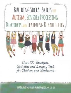 Building Social Skills for Autism, Sensory Processing Disorders and Learning Disabilities: Over 105 Strategies, A... (Paperback)