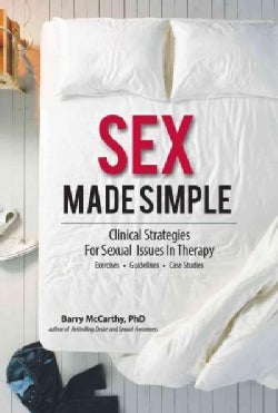 Sex Made Simple: Clinical Strategies for Sexual Issues in Therapy, Exercise, Guidelines, Case Studies (Paperback)