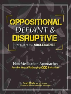 Oppositional, Defiant & Disruptive Children and Adolescents: Non-medication Approaches for the Most Challenges Od... (Paperback)