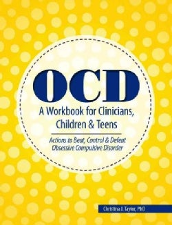 OCD: A Workbook for Clinicians, Children & Teens: Actions to Beat, Control & Defeat Obsessive Compulsive Disorder (Paperback)