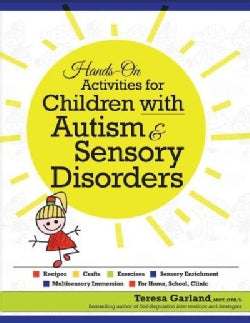Hands on Activities for Children With Autism & Sensory Disorders: Recipes, Crafts, Exercises, Sensory Enrichment,... (Paperback)