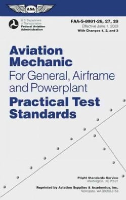Aviation Mechanic for General, Airframe and Powerplant Practical Test Standards: FAA-S-8081-26, 27, 28 (Paperback)