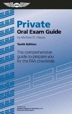Private Oral Exam Guide: The Comprehensive Guide to Prepare You for the FAA Checkride (Paperback)