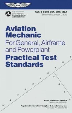 Aviation Mechanic Practical Test Standards for General, Airframe and Powerplant: FAA-S-8081-26A, -27A, and 28A (Effective Sep...