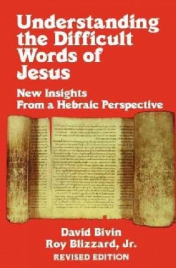 Understanding the Difficult Words of Jesus: New Insights from a Hebraic Perspective (Paperback)