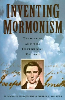 Inventing Mormonism: Tradition and the Historical Record (Paperback)